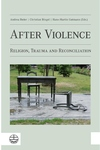 After Violence : Religion, Trauma and Reconciliation