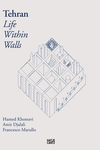 Tehran : Life Within Walls: a City, Its Territory, and Forms of Dwelling