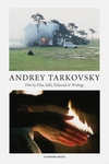 Andrey Tarkovsky : Life and Work: Film by Film, Stills, Polaroids & Writings