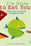 I'm Going to Eat You!: Unfold the Pages to Discover the Animal Food Chain