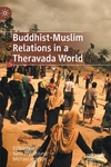 Buddhist-Muslim Relations in a Theravada World (2020)