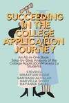 Succeeding in the College Application Journey: An All-in-One: Step-by-Step Analysis of the College Application Process by Students