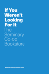 If You Weren't Looking For It: The Seminary Co-op Bookstore