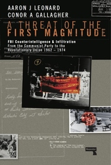 Threat of the First Magnitude : FBI Counterintelligence & Infiltration from the Communist Party to the Revolutionary Union, 1962-1974