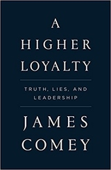 Higher Loyalty : Truth, Lies, and Leadership