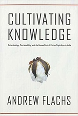 Cultivating Knowledge: Biotechnology, Sustainability, and the Human Cost of Cotton Capitalism in India