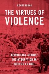Virtues of Violence: Democracy Against Disintegration in Modern France