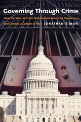 Governing Through Crime:How the War on Crime Transformed American Democracy and Created a Culture of Fear