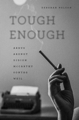 Tough Enough : Arbus, Arendt, Didion, Mccarthy, Sontag, Weil