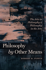 Philosophy by Other Means: The Arts in Philosophy and Philosophy in the Arts
