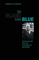 So Black and Blue:Ralph Ellison and the Occasion of Criticism