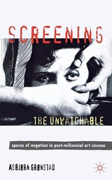 Screening the Unwatchable : Spaces of Negation in Post-Millennial Art Cinema