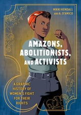 Amazons, Abolitionists, and Activists : A Graphic History of Women's Fight for Their Rights