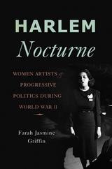 Harlem Nocturne:Women Artists and Progressive Politics During World War II
