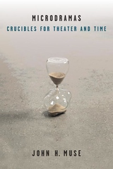 Microdramas : Crucibles for Theater and Time
