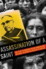 Assassination of a Saint : The Plot to Murder Oscar Romero and the Quest to Bring His Killers to Justice