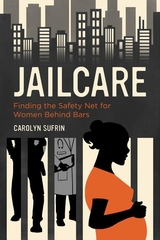 Jailcare : Finding the Safety Net for Women Behind Bars