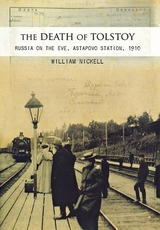 The Death of Tolstoy: Russia on the Eve, Astapovo Station 1910