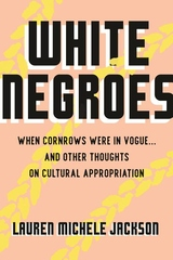 White Negroes : When Cornrows Were in Vogue and Other Thoughts on Cultural Appropriation