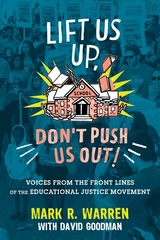 Lift Us Up, Don't Push Us Out! : Voices from the Front Lines of the Educational Justice Movement