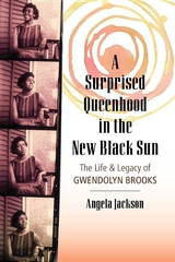 Surprised Queenhood in the New Black Sun : The Life & Legacy of Gwendolyn Brooks