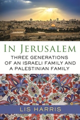 In Jerusalem : Three Generations of an Israeli Family and a Palestinian Family