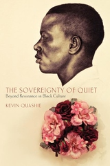 Sovereignty of Quiet : Beyond Resistance in Black Culture