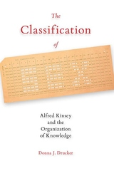 Classification of Sex : Alfred Kinsey and the Organization of Knowledge