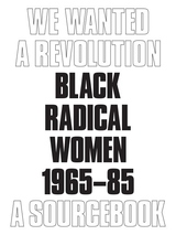 We Wanted a Revolution : Black Radical Women 1965-85: A Sourcebook