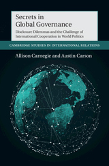 Secrets in Global Governance: Disclosure Dilemmas and the Challenge of International Cooperation