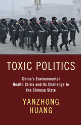 Toxic Politics: China's Environmental Health Crisis and Its Challenge to the Chinese State