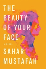 The Beauty of Your Face: A Novel