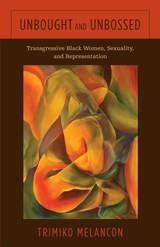 Unbought and Unbossed : Transgressive Black Women, Sexuality, and Representation
