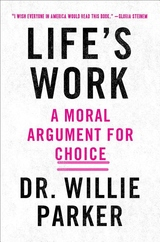 Life's Work: From the Trenches, a Moral Argument for Choice