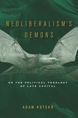 Neoliberalism's Demons : On the Political Theology of Late Capital