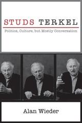 Studs Terkel : Politics, Culture, but Mostly Conversation