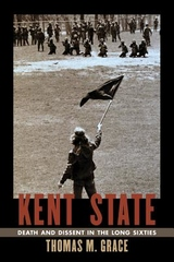 Kent State : Death and Dissent in the Long Sixties