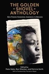 Golden Shovel Anthology : New Poems Honoring Gwendolyn Brooks