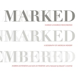 Marked, Unmarked, Remembered : A Geography of American Memory
