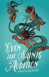 Even the Saints Audition: Poems