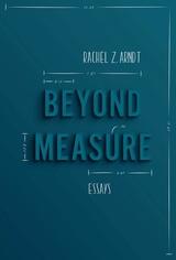 Beyond Measure: Essays