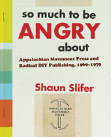 So Much to Be Angry about: Appalachian Movement Press and Radical DIY Publishing, 1969-1979