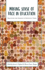 Making Sense of Race in Education: Practices for Change in Difficult Times